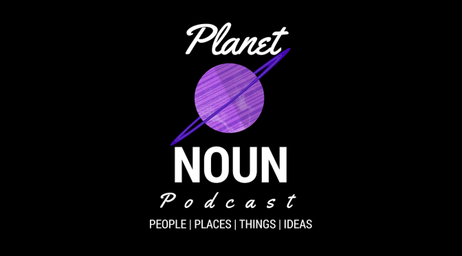 Planet Noun — Podcast Pullquotes Season 1 Roundup