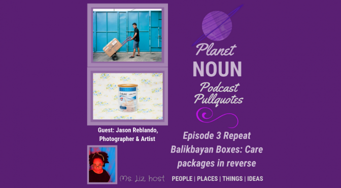 EPISODE 3—Balikbayan Boxes: Care Packages in Reverse with Jason Reblando (Repeat)