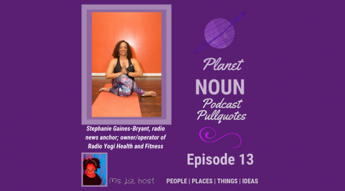 Episode 13: Meditation to yoga and lots in between—with Stephanie Gaines-Bryant